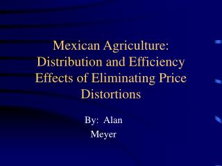Mexican Agriculture:  Distribution and Efficiency Effects of Eliminating Price Distortions