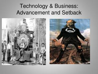 Technology & Business: Advancement and Setback