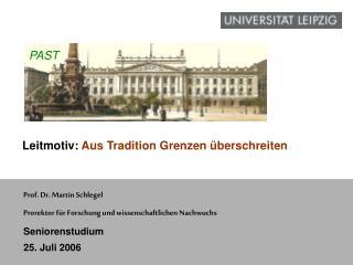 Prof. Dr. Martin Schlegel Prorektor für Forschung und wissenschaftlichen Nachwuchs Seniorenstudium