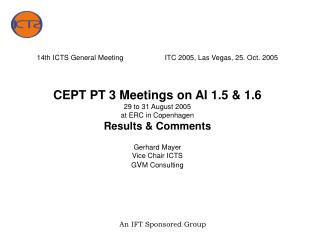 14th ICTS General Meeting  ITC 2005, Las Vegas, 25. Oct. 2005    CEPT PT 3 Meetings on AI 1.5  1.6 29 to 31 August 2005