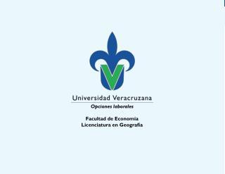 Opciones laborales Facultad de Econom ía Licenciatura en Geografía