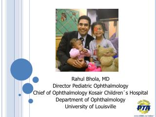 Rahul Bhola, MD Director Pediatric Ophthalmology