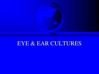 EYE & EAR CULTURES