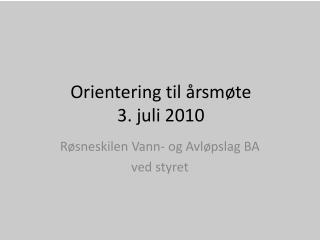 Orientering til  rsm te                3. juli 2010