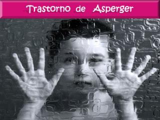 Trastorno   de    Asperger