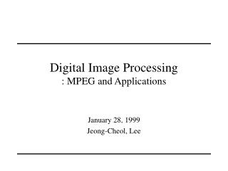 Digital Image Processing : MPEG and Applications