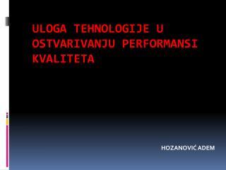 Uloga  tehnologije u ostvarivanju performansi kvaliteta