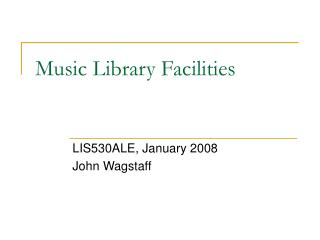 Music Library Facilities presentation January 2008