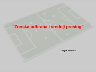 """"""" Zonska odbrana  i  srednji presing """""""