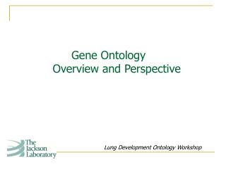 Gene Ontology	 Overview and Perspective