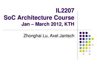 IL2207 SoC Architecture Course Jan – March 2012, KTH