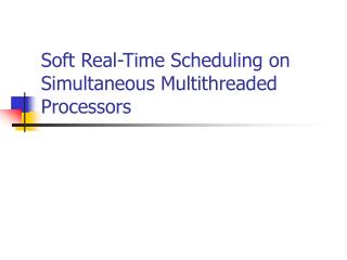 Soft Real-Time Scheduling on Simultaneous Multithreaded Processors