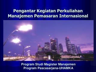 Pengantar Kegiatan Perkuliahan Manajemen Pemasaran Internasional