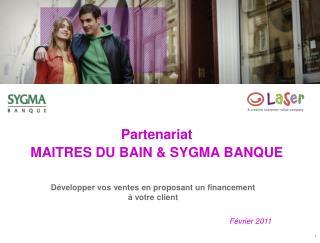 Partenariat MAITRES DU BAIN & SYGMA BANQUE