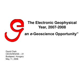 The Electronic Geophysical Year, 2007-2008 an  e -Geoscience Opportunity""