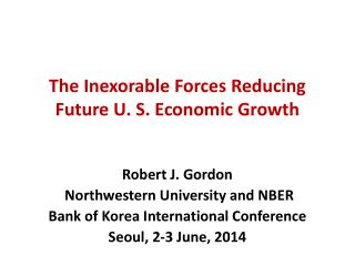 The Inexorable Forces  Reducing Future U. S. Economic Growth