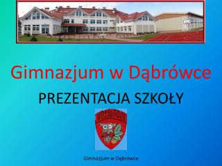 Gimnazjum w Dąbrówce PREZENTACJA SZKOŁY