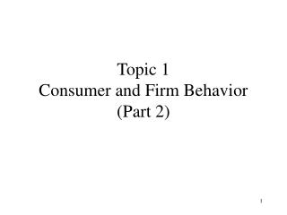 Topic 1 Consumer and Firm Behavior  (Part 2)