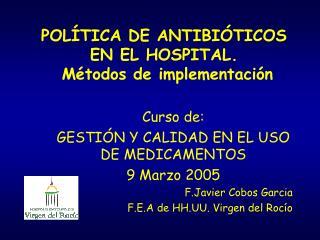 POL TICA DE ANTIBI TICOS  EN EL HOSPITAL.  M todos de implementaci n