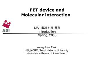 FET device and  Molecular interaction  나노 물리소자 특강  Introduction Spring, 2008