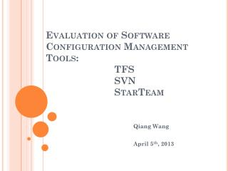 Evaluation of Software Configuration Management Tools:  			TFS 			SVN 			StarTeam