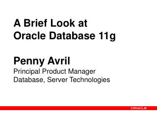 A Brief Look at  Oracle Database 11g Penny Avril Principal Product Manager