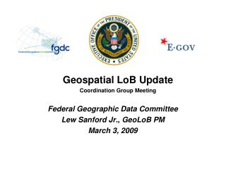 Federal Geographic Data Committee Lew Sanford Jr., GeoLoB PM March 3, 2009