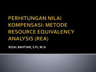 PERHITUNGAN NILAI KOMPENSASI: METODE RESOURCE EQUIVALENCY ANALYSIS (REA)