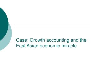 Case: Growth accounting and the East Asian economic miracle