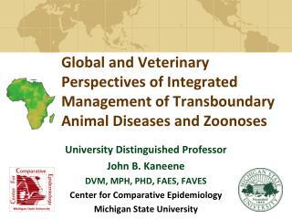 University Distinguished Professor  John B.  Kaneene DVM, MPH, PHD, FAES, FAVES
