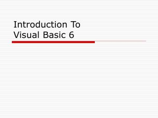 Introduction To  Visual Basic 6