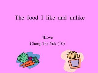 The  food  I  like  and  unlike