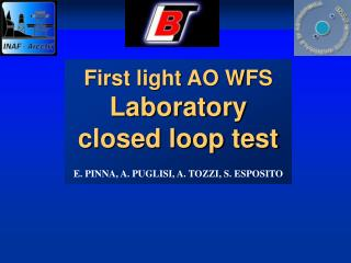 First light AO WFS Laboratory closed loop test E. PINNA, A. PUGLISI, A. TOZZI, S. ESPOSITO
