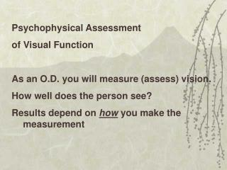 Psychophysical Assessment  of Visual Function As an O.D. you will measure (assess) vision.