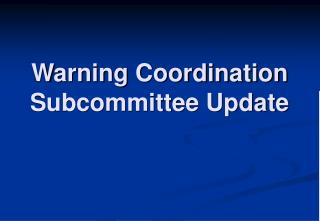 Warning Coordination Subcommittee Update