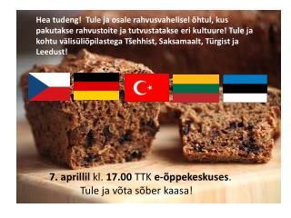 7. aprillil  kl.  17.00  TTK  e-õppekeskuses .                    Tule ja võta sõber kaasa!