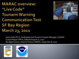 "MARAC overview: ""Live Code""  Tsunami Warning Communication Test  SF Bay Region March 23, 2011"