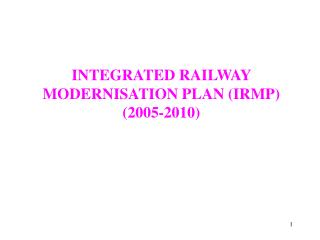 INTEGRATED RAILWAY MODERNISATION PLAN (IRMP) (2005-2010)