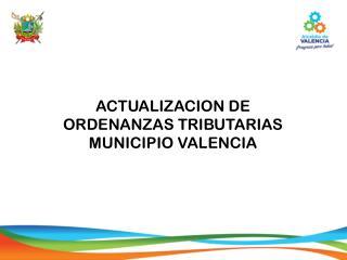 ACTUALIZACION DE ORDENANZAS  TRIBUTARIAS MUNICIPIO  VALENCIA