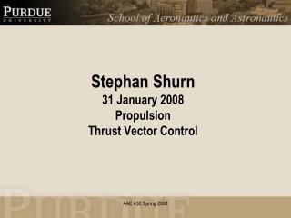 Stephan Shurn 31 January 2008 Propulsion Thrust Vector Control