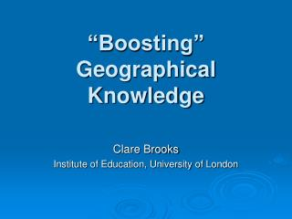 """""""Boosting"""" Geographical Knowledge"""