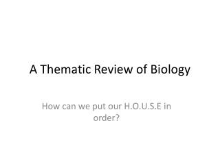 A Thematic Review of Biology