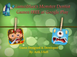 GameiMax's Monster Dental Games FREE at Googel Play