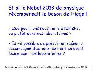 Et si le Nobel 2013 de physique   récompensait le boson de Higgs !