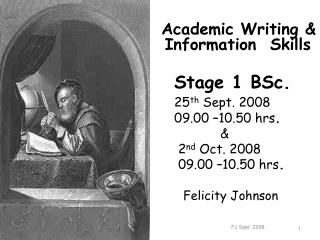 Academic Writing & Information  Skills Stage 1 BSc.  25 th  Sept. 2008      09.00 –10.50 hrs .
