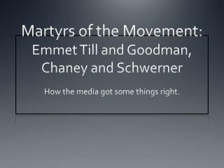 Martyrs of the Movement:  Emmet Till and Goodman, Chaney and  Schwerner
