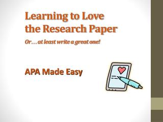 Learning to Love the Research Paper Or …  at least write a great one!