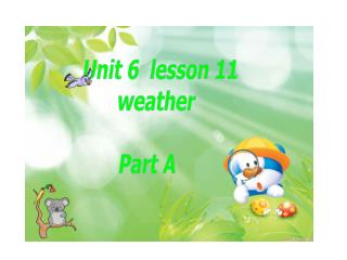Unit 6  lesson 11 weather Part A