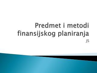 Predmet i metodi  finansijskog planiranja