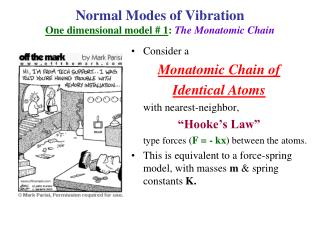 Normal Modes of Vibration One dimensional model # 1 : The Monatomic Chain